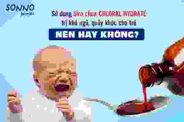 Siro chứa Cloral hydrat có dùng được cho trẻ nhỏ không? 1