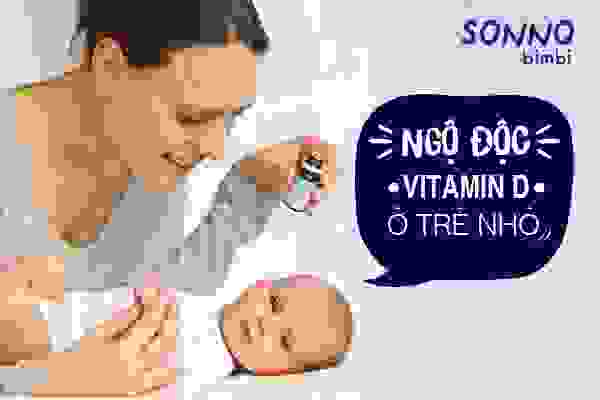"""Trẻ ngộ độc vì mẹ """"chăm"""" bổ sung vitamin D 1"""